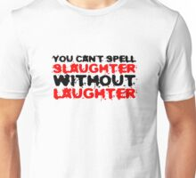 Slaughter Laughter Famous Quote Funny Black Humour Unisex T-Shirt
