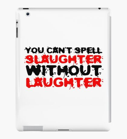 Slaughter Laughter Famous Quote Funny Black Humour iPad Case/Skin