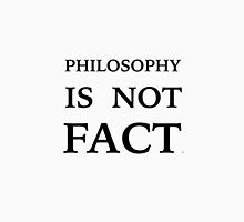 PHILOSOPHY IS NOT FACT Unisex T-Shirt
