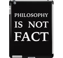 PHILOSOPHY IS NOT FACT iPad Case/Skin