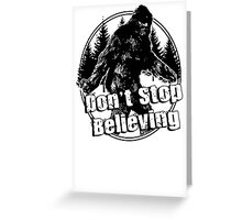 Bigfoot  Sasquatch Dont Stop Believing Greeting Card