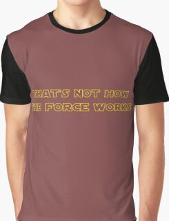 That's Not How the Force Works Graphic T-Shirt