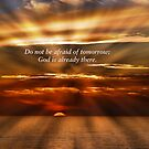 Do Not Be Afraid Of Tomorrow; God Is Already There by Marie Sharp