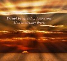 Do Not Be Afraid Of Tomorrow; God Is Already There Sticker