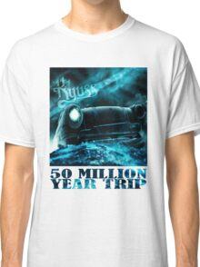 50 Million Year Trip Classic T-Shirt