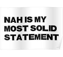Nah is my most solid satetement Poster