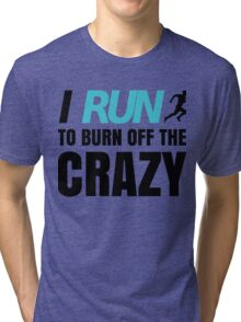 I RUN to burn Tri-blend T-Shirt