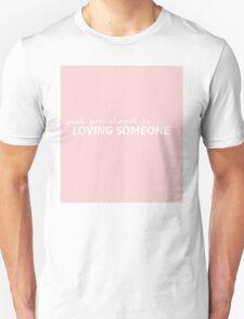 Loving Someone The 1975 Unisex T-Shirt