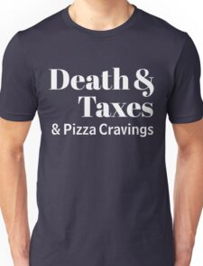 Three Certainties Of Life: Death & Taxes & Pizza Cravings Unisex T-Shirt