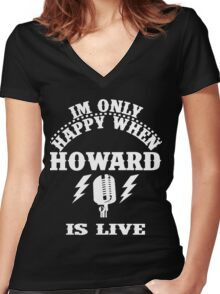 Im Only Happy When Howard Is Live Women's Fitted V-Neck T-Shirt