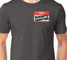 Hello I'm A Bounty Hunter Unisex T-Shirt