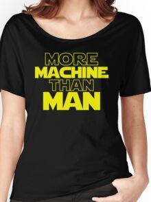 More Machine Than Man Women's Relaxed Fit T-Shirt