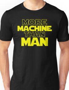 More Machine Than Man Unisex T-Shirt