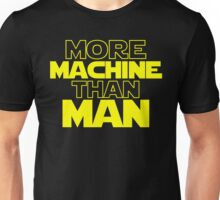 More Machine Than Man Unisex T-Shirt