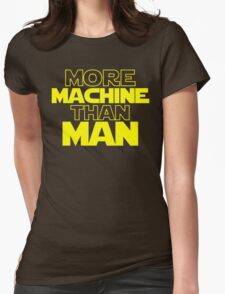 More Machine Than Man Womens Fitted T-Shirt