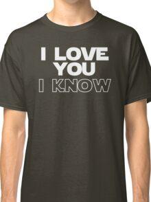 I Love You/I Know Classic T-Shirt