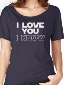 I Love You/I Know Women's Relaxed Fit T-Shirt