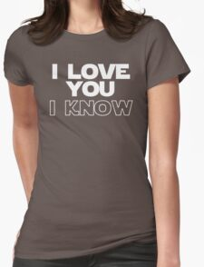 I Love You/I Know Womens Fitted T-Shirt