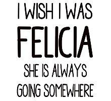 I Wish I Was Felicia Photographic Print