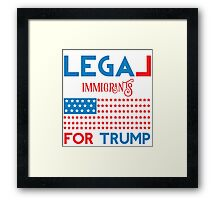 Legal Immigrants for Donald Trump Framed Print