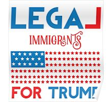 Legal Immigrants for Donald Trump Poster