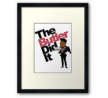 The Butler Did It! Framed Print