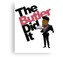 The Butler Did It! Canvas Print