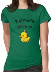 I don't give a duck! Womens Fitted T-Shirt