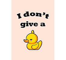 I don't give a duck! Photographic Print