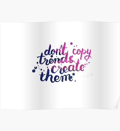 Don't copy trend. Create them Poster