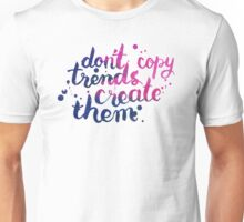 Don't copy trend. Create them Unisex T-Shirt