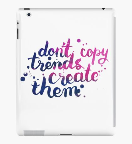 Don't copy trend. Create them iPad Case/Skin