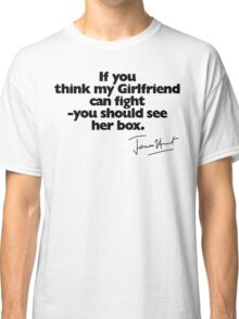 If you think my Girlfriend can fight (with signature) Classic T-Shirt