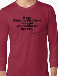 If you think my Girlfriend can fight (with signature) Long Sleeve T-Shirt