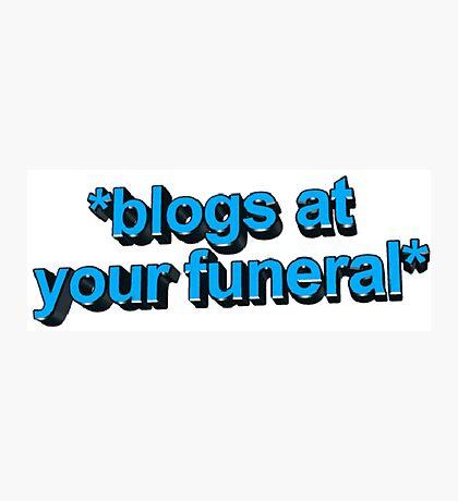 blogs @ ur funeral  Photographic Print