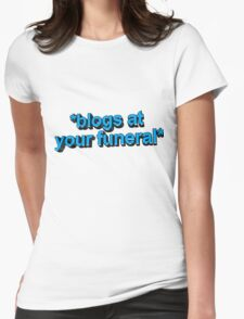 blogs @ ur funeral  Womens Fitted T-Shirt