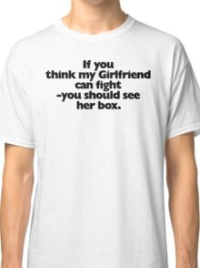 If you think my Girlfriend can fight Classic T-Shirt