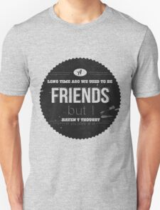A LONG TIME AGO WE USED TO BE FRIENDS Unisex T-Shirt