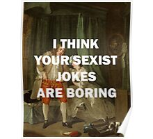 I THINK YOUR SEXIST JOKES ARE BORING, William Hogarth Poster