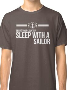 Serve Your Country - Sleep With A Sailor Classic T-Shirt