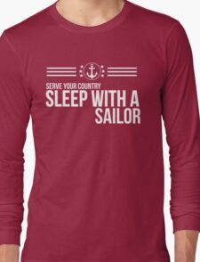 Serve Your Country - Sleep With A Sailor Long Sleeve T-Shirt