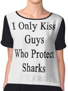 I Only Kiss Guys Who Protect Sharks  Chiffon Top