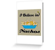 I BELIEVE IN NACHOS Greeting Card