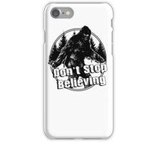 Bigfoot  Sasquatch Dont Stop Believing iPhone Case/Skin