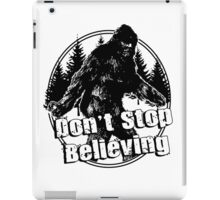 Bigfoot  Sasquatch Dont Stop Believing iPad Case/Skin