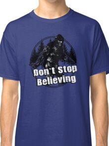 Bigfoot  Sasquatch Dont Stop Believing Classic T-Shirt