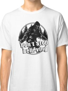 Bigfoot  Sasquatch Dont Stop Believing Classic T-Shirt