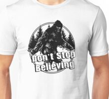 Bigfoot  Sasquatch Dont Stop Believing Unisex T-Shirt