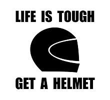 Life Tough Get Helmet Photographic Print