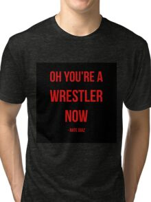 Oh You're a Wrestler Now - NATE DIAZ Tri-blend T-Shirt